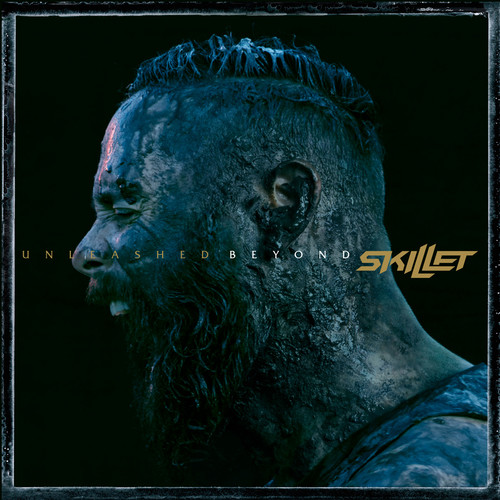 Skillet / Unleashed Beyond