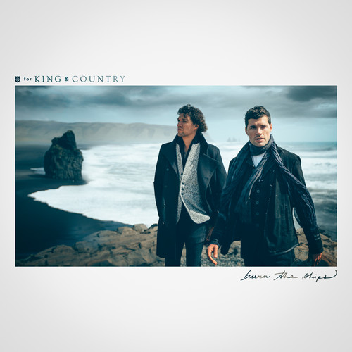 For King & Country / Burn The Ships
